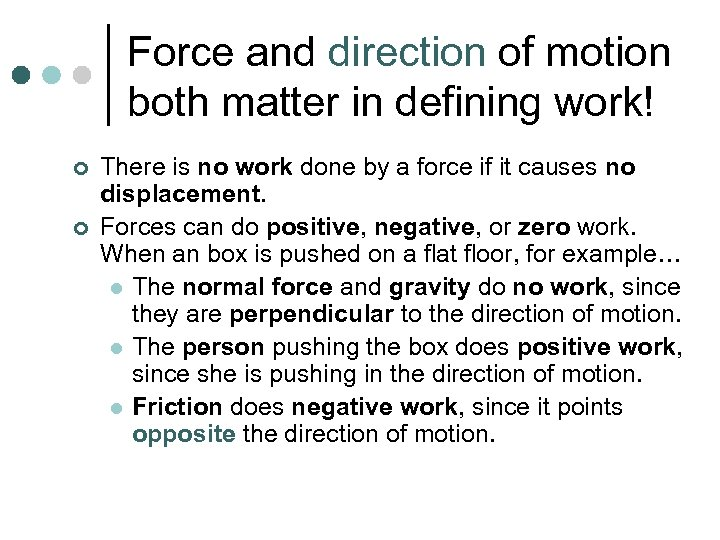 Force and direction of motion both matter in defining work! ¢ ¢ There is