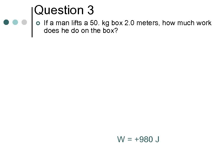 Question 3 ¢ If a man lifts a 50. kg box 2. 0 meters,