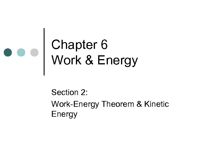 Chapter 6 Work & Energy Section 2: Work-Energy Theorem & Kinetic Energy