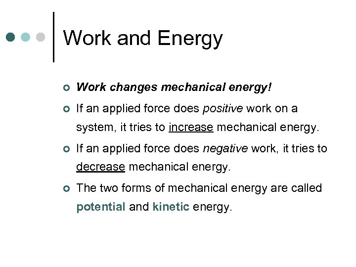 Work and Energy ¢ Work changes mechanical energy! ¢ If an applied force does