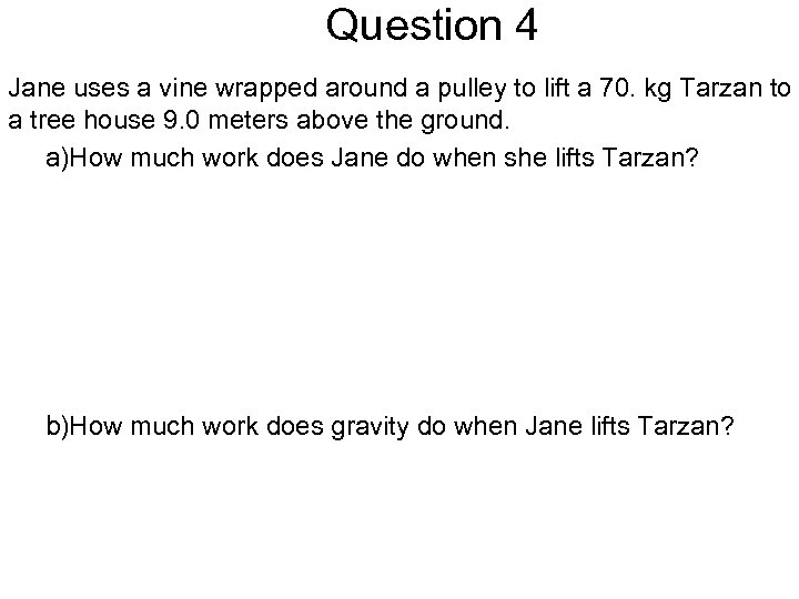 Question 4 Jane uses a vine wrapped around a pulley to lift a 70.