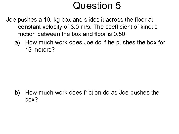 Question 5 Joe pushes a 10. kg box and slides it across the floor