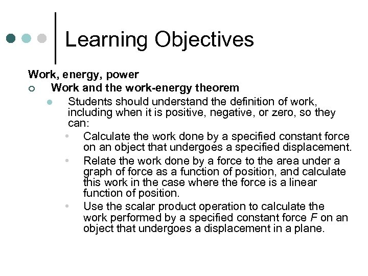 Learning Objectives Work, energy, power ¢ Work and the work-energy theorem l Students should