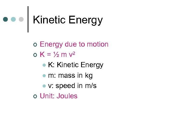 Kinetic Energy ¢ ¢ ¢ Energy due to motion K = ½ m v