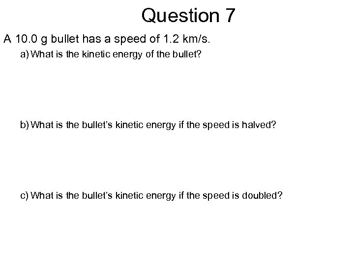 Question 7 A 10. 0 g bullet has a speed of 1. 2 km/s.