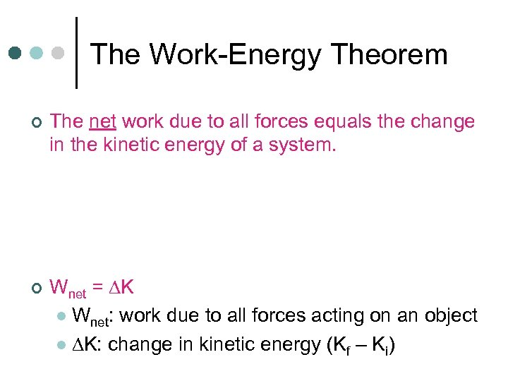 The Work-Energy Theorem ¢ ¢ The net work due to all forces equals the