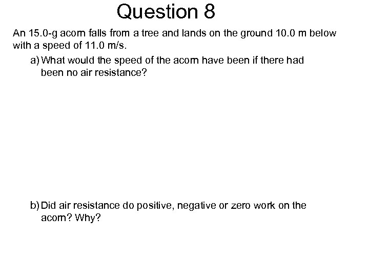 Question 8 An 15. 0 -g acorn falls from a tree and lands on