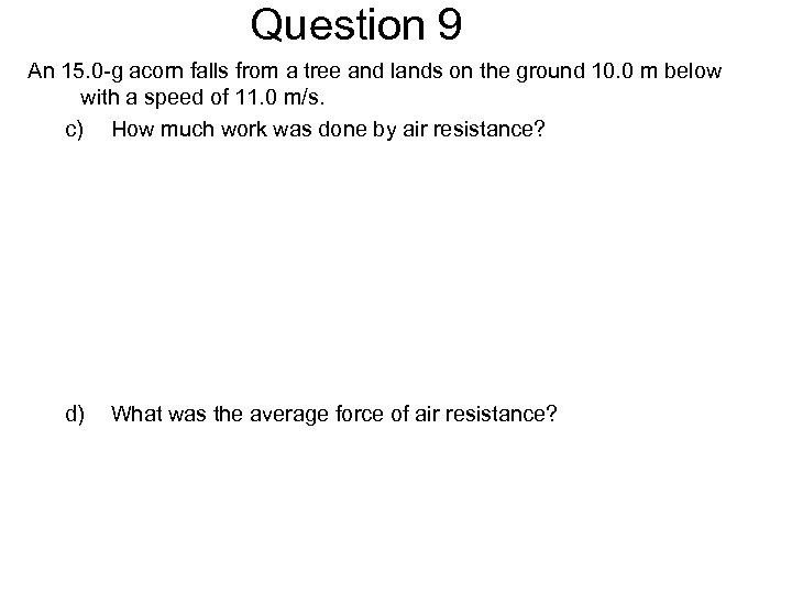 Question 9 An 15. 0 -g acorn falls from a tree and lands on
