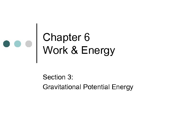Chapter 6 Work & Energy Section 3: Gravitational Potential Energy