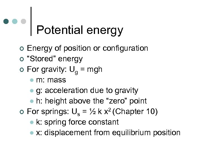 "Potential energy ¢ ¢ Energy of position or configuration ""Stored"" energy For gravity: Ug"
