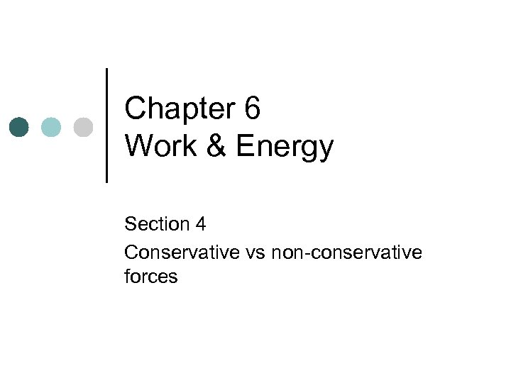 Chapter 6 Work & Energy Section 4 Conservative vs non-conservative forces