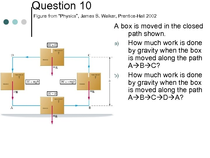 """Question 10 Figure from """"Physics"""", James S. Walker, Prentice-Hall 2002 A box is moved"""