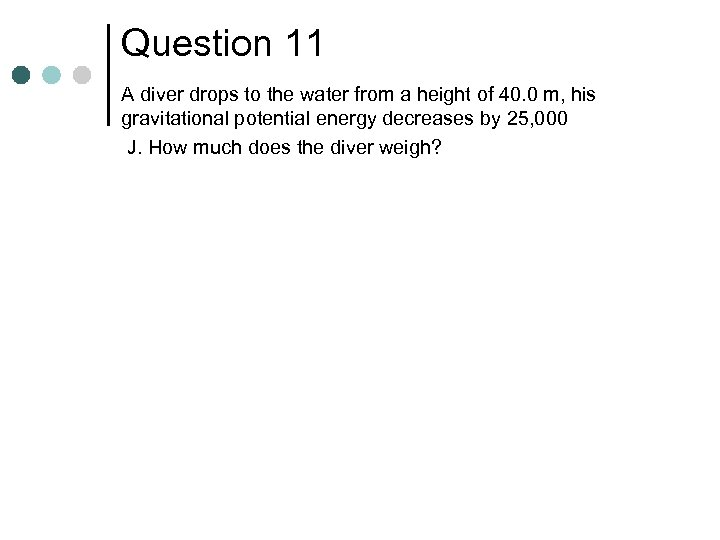 Question 11 A diver drops to the water from a height of 40. 0