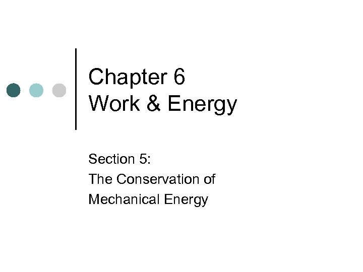 Chapter 6 Work & Energy Section 5: The Conservation of Mechanical Energy