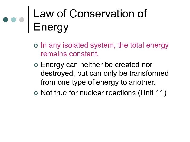 Law of Conservation of Energy ¢ ¢ ¢ In any isolated system, the total
