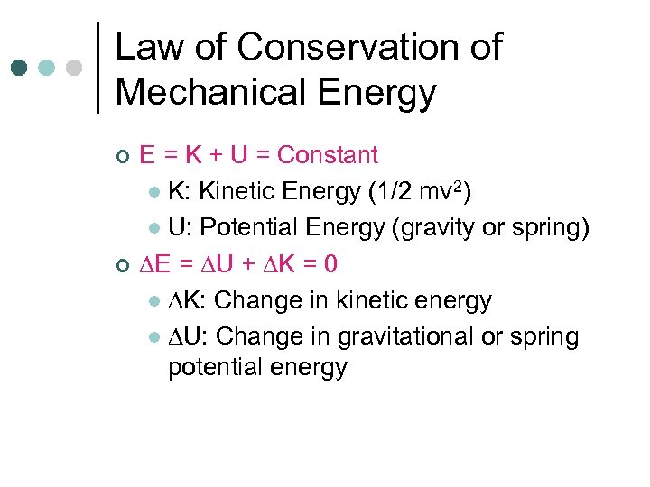 Law of Conservation of Mechanical Energy ¢ ¢ E = K + U =