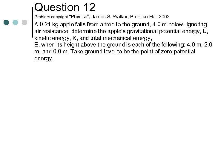 "Question 12 Problem copyright ""Physics"", James S. Walker, Prentice-Hall 2002 A 0. 21 kg"