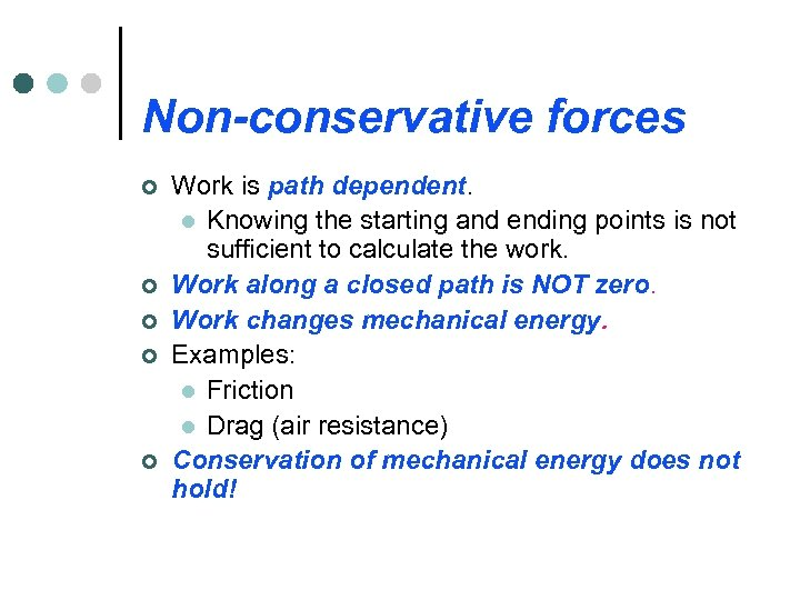 Non-conservative forces ¢ ¢ ¢ Work is path dependent. l Knowing the starting and