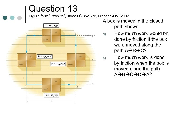 """Question 13 Figure from """"Physics"""", James S. Walker, Prentice-Hall 2002 A box is moved"""
