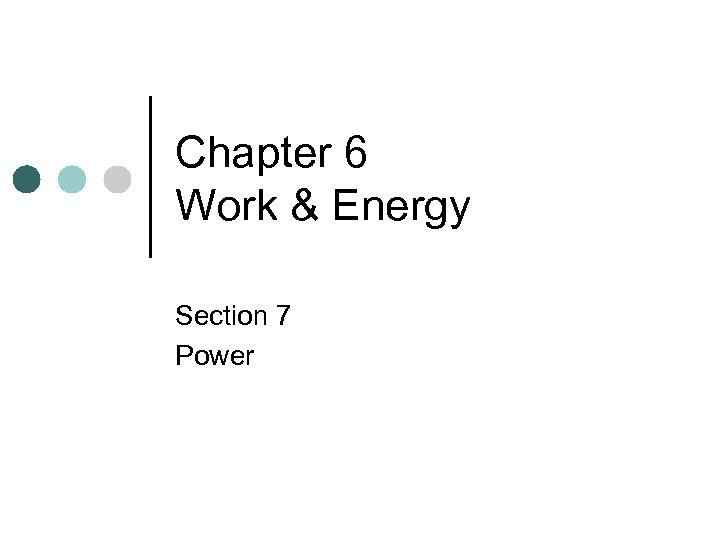 Chapter 6 Work & Energy Section 7 Power