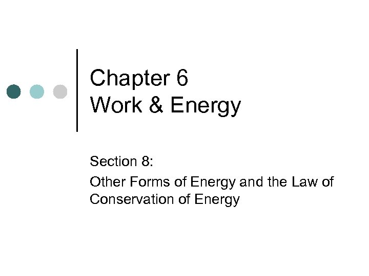 Chapter 6 Work & Energy Section 8: Other Forms of Energy and the Law