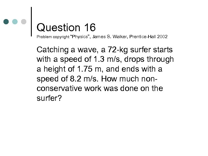 "Question 16 Problem copyright ""Physics"", James S. Walker, Prentice-Hall 2002 Catching a wave, a"