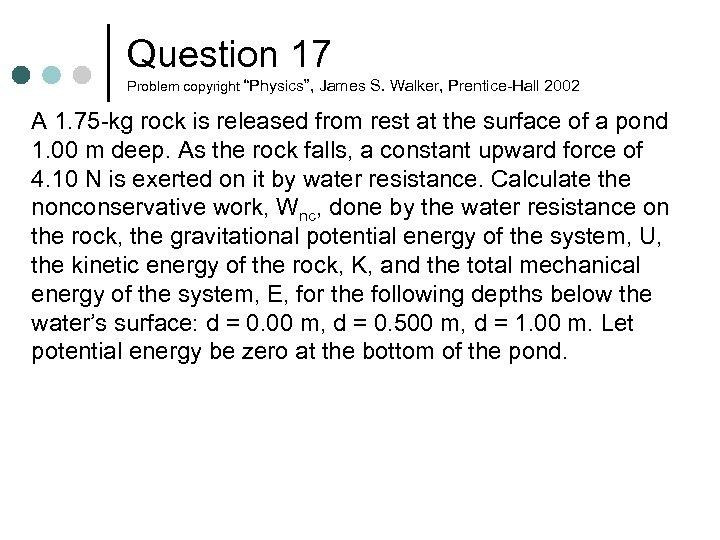 "Question 17 Problem copyright ""Physics"", James S. Walker, Prentice-Hall 2002 A 1. 75 -kg"