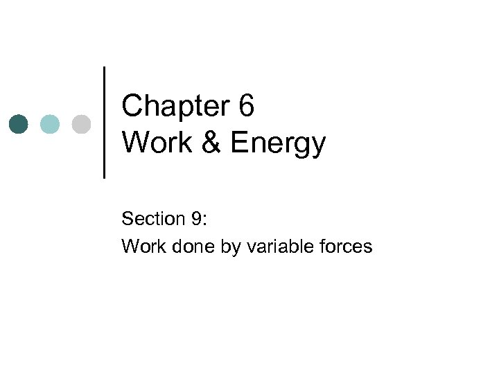 Chapter 6 Work & Energy Section 9: Work done by variable forces