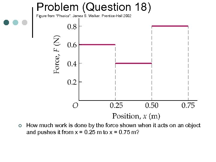 "Problem (Question 18) Figure from ""Physics"", James S. Walker, Prentice-Hall 2002 ¢ How much"