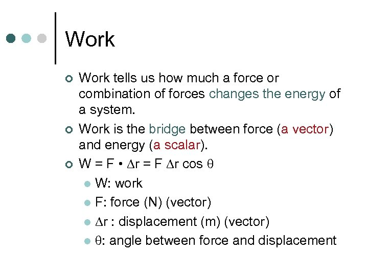 Work ¢ ¢ ¢ Work tells us how much a force or combination of