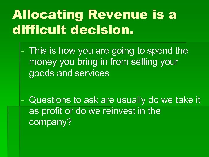 Allocating Revenue is a difficult decision. - This is how you are going to