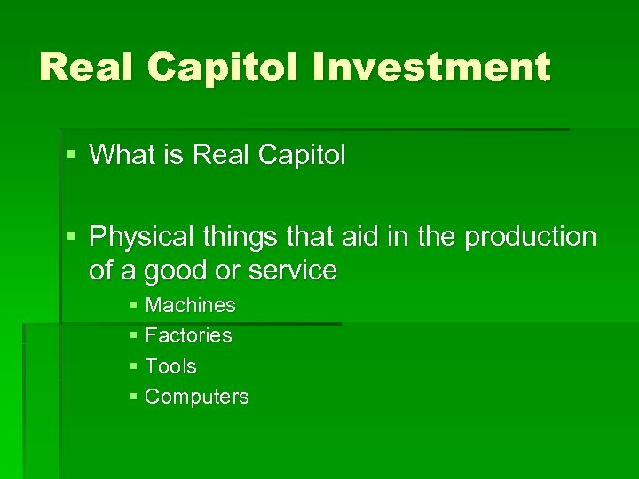 Real Capitol Investment § What is Real Capitol § Physical things that aid in