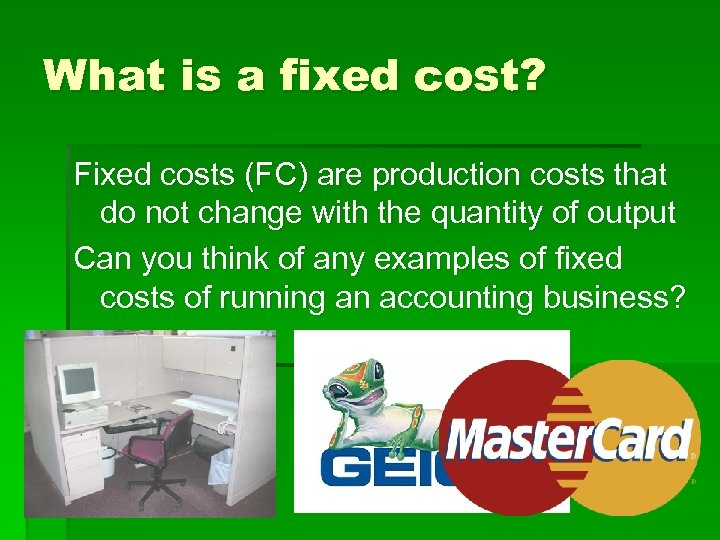 What is a fixed cost? Fixed costs (FC) are production costs that do not