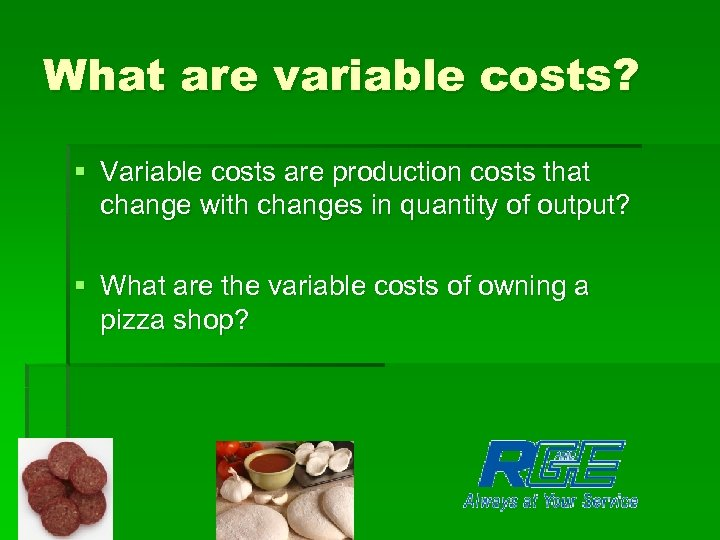 What are variable costs? § Variable costs are production costs that change with changes