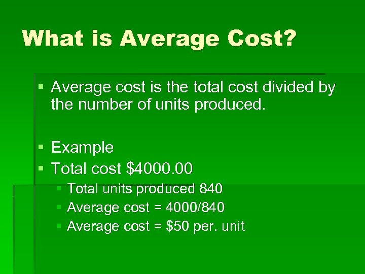 What is Average Cost? § Average cost is the total cost divided by the