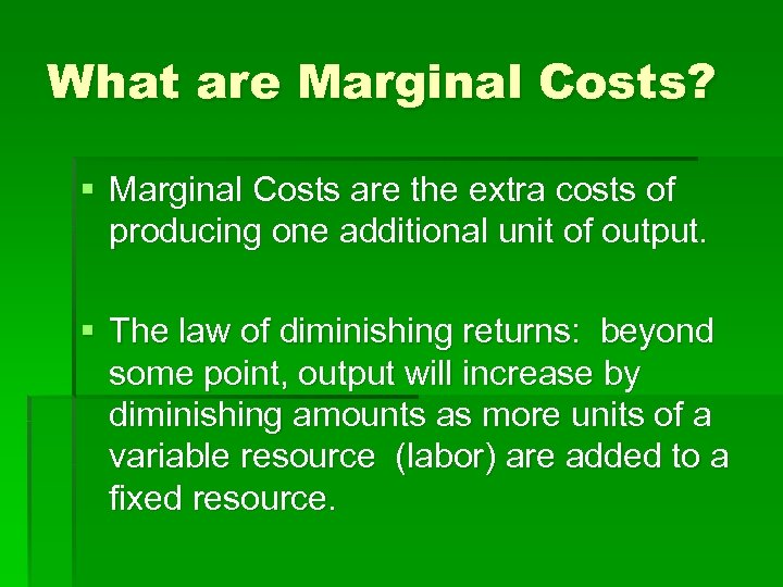 What are Marginal Costs? § Marginal Costs are the extra costs of producing one