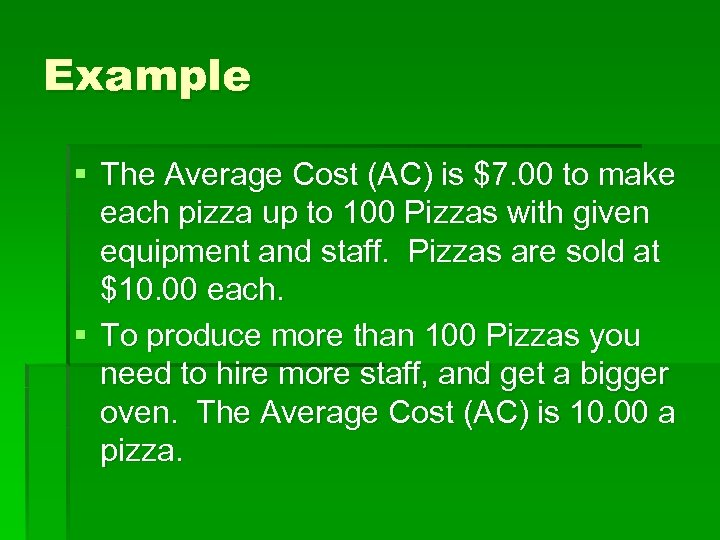 Example § The Average Cost (AC) is $7. 00 to make each pizza up