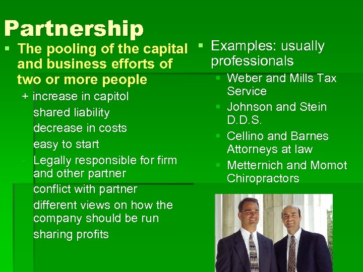 Partnership § The pooling of the capital § Examples: usually professionals and business efforts