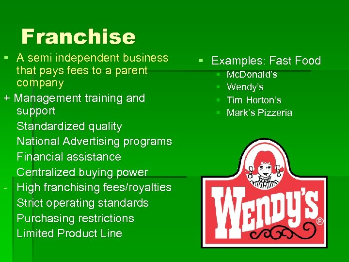 Franchise § A semi independent business that pays fees to a parent company +