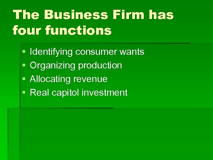 The Business Firm has four functions § § Identifying consumer wants Organizing production Allocating