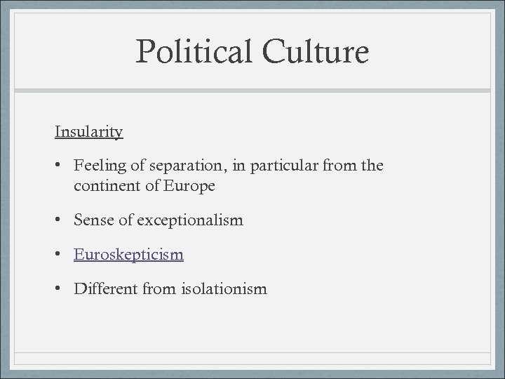 Political Culture Insularity • Feeling of separation, in particular from the continent of Europe