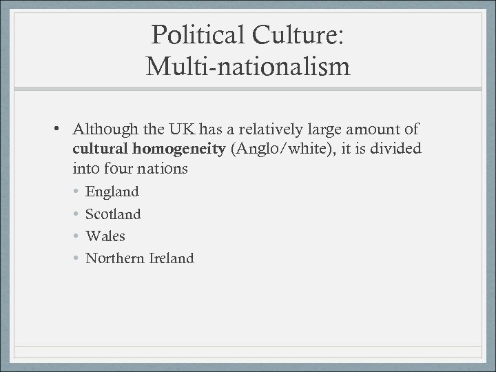 Political Culture: Multi-nationalism • Although the UK has a relatively large amount of cultural