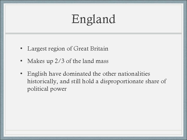 England • Largest region of Great Britain • Makes up 2/3 of the land