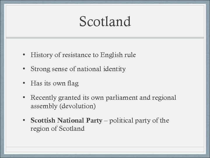 Scotland • History of resistance to English rule • Strong sense of national identity
