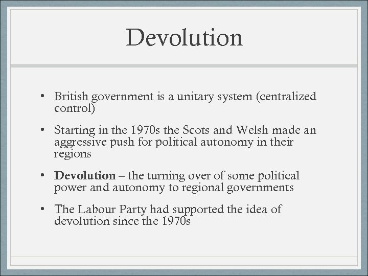 Devolution • British government is a unitary system (centralized control) • Starting in the