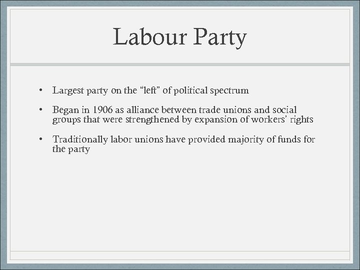 "Labour Party • Largest party on the ""left"" of political spectrum • Began in"