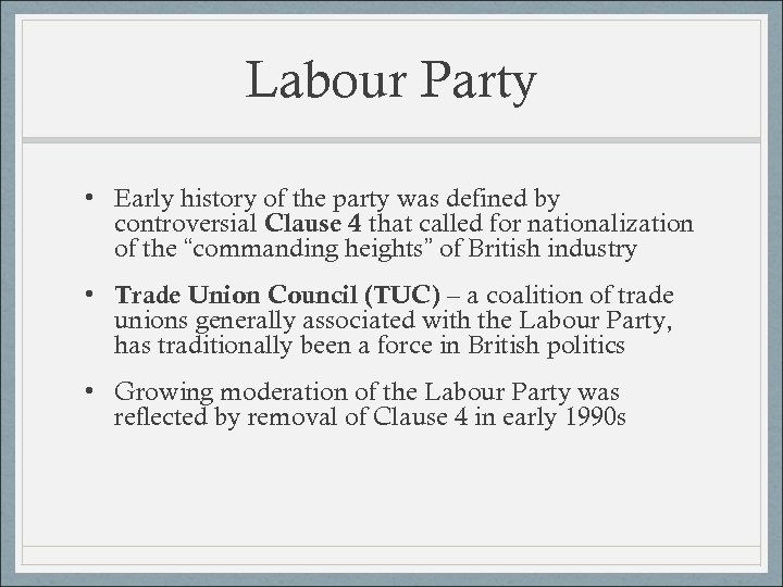 Labour Party • Early history of the party was defined by controversial Clause 4