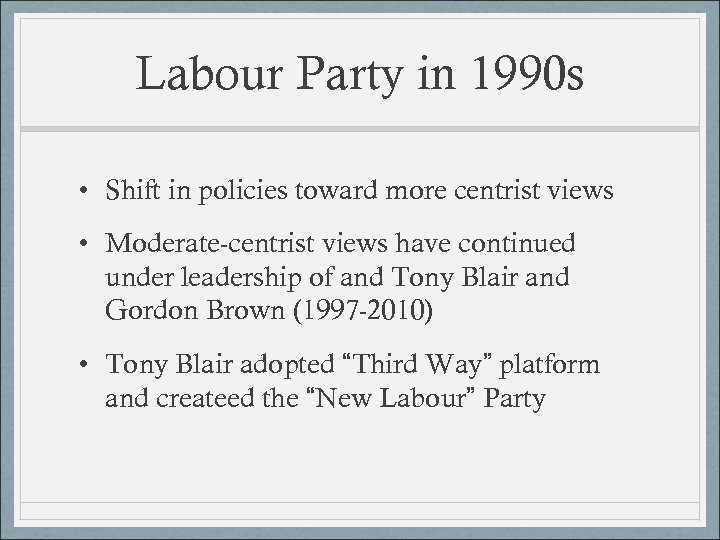 Labour Party in 1990 s • Shift in policies toward more centrist views •