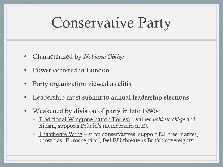 Conservative Party • Characterized by Noblesse Oblige • Power centered in London • Party