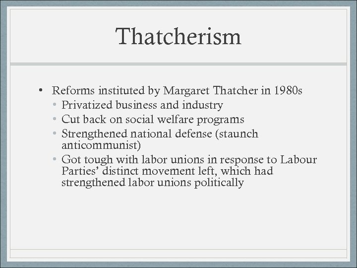 Thatcherism • Reforms instituted by Margaret Thatcher in 1980 s • Privatized business and